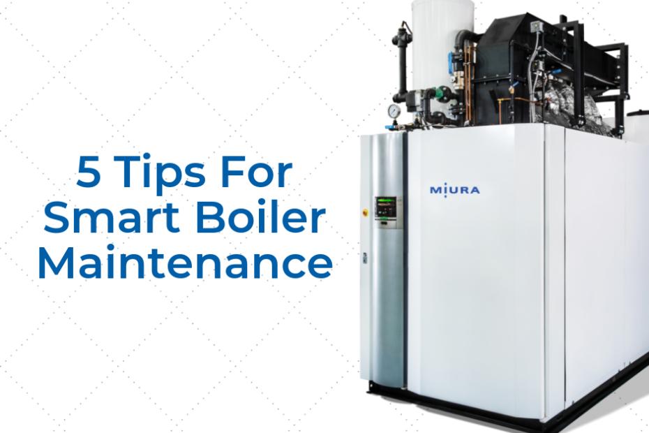 5 Tips For Smart Boiler Maintenance