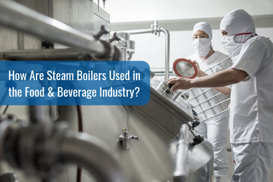 How Are Boilers Used In The Food & Beverage Industry?