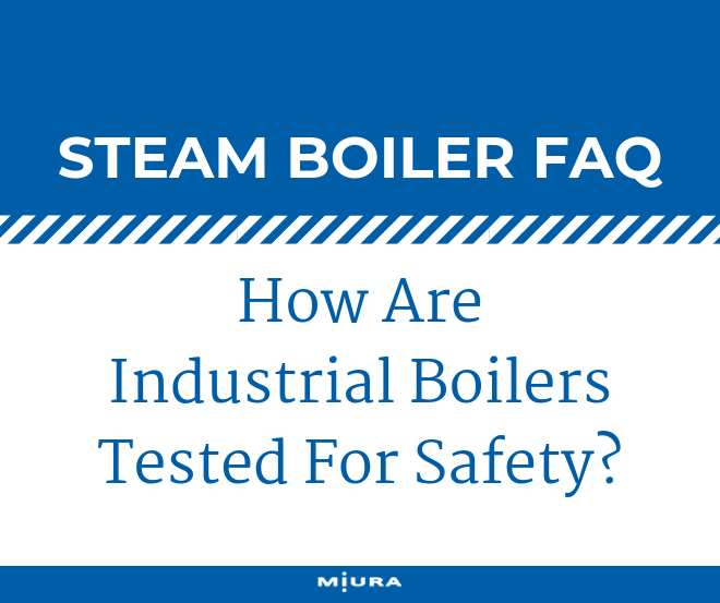 How Are Industrial Boilers Tested For Safety?
