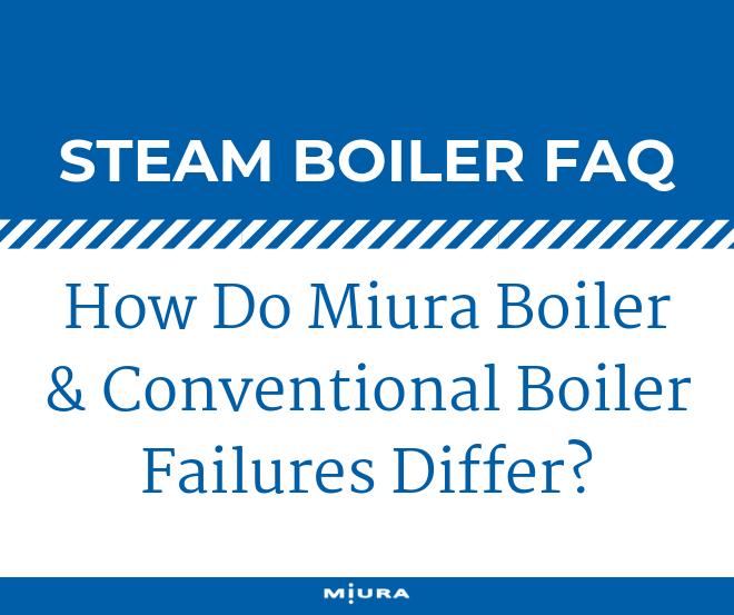 How Do Miura Boiler & Conventional Boiler Failures Differ?