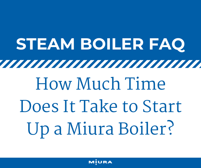 How Much Time Does It Take to Start Up a Miura Boiler?