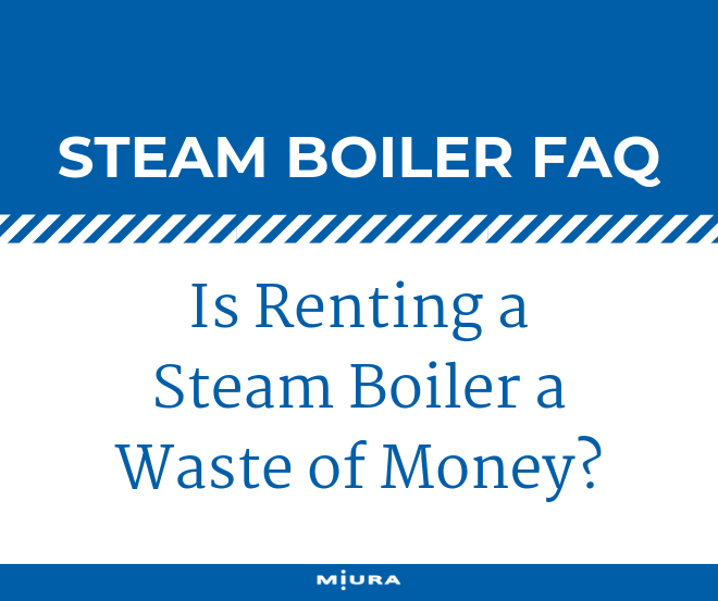 Is Renting a Steam Boiler a Waste of Money?