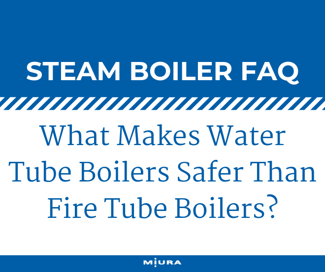 What Makes Water Tube Boilers Safer Than Fire Tube Boilers?