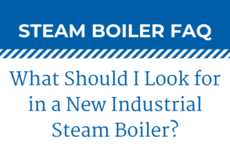 What Should I Look for in a New Industrial Steam Boiler?