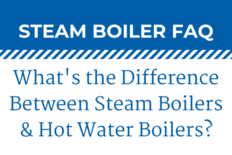 What's the Difference Between Steam & Hot Water Boilers?