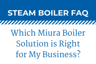 Which Miura Boiler Solution is Right for My Business?