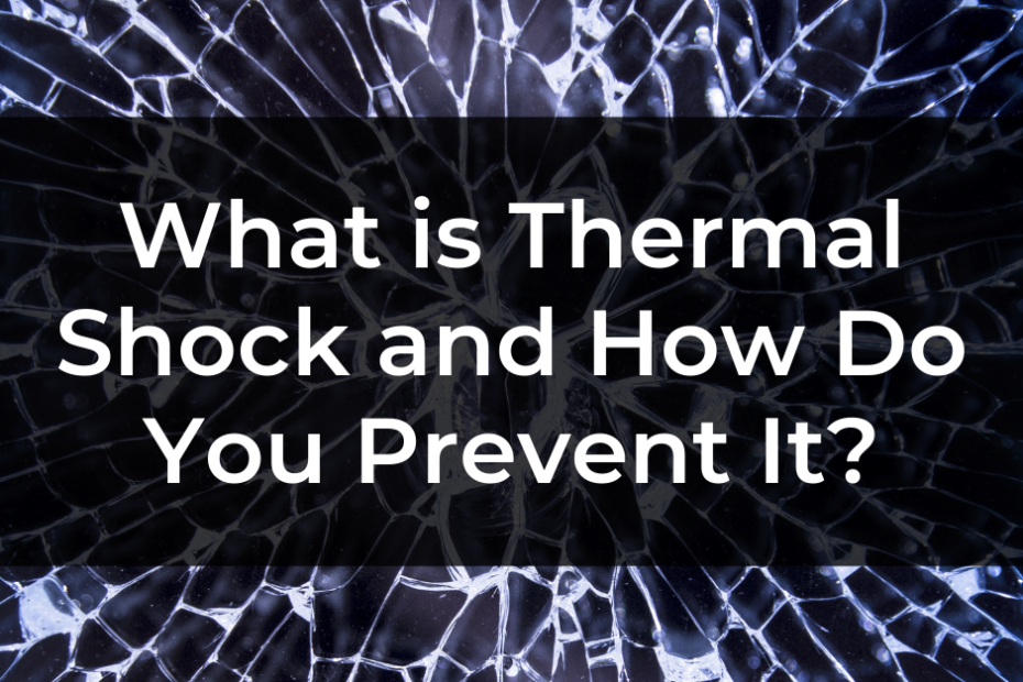 What is Thermal Shock and How Do You Prevent It?