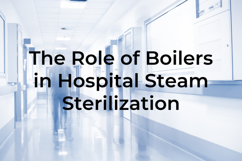 The Role of Boilers in Hospital Steam Sterilization