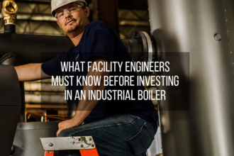 What Facility Engineers Must Know Before Buying a Boiler