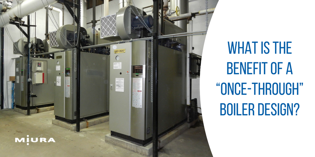 """What is the Benefit of a """"Once-Through"""" Boiler Design?"""