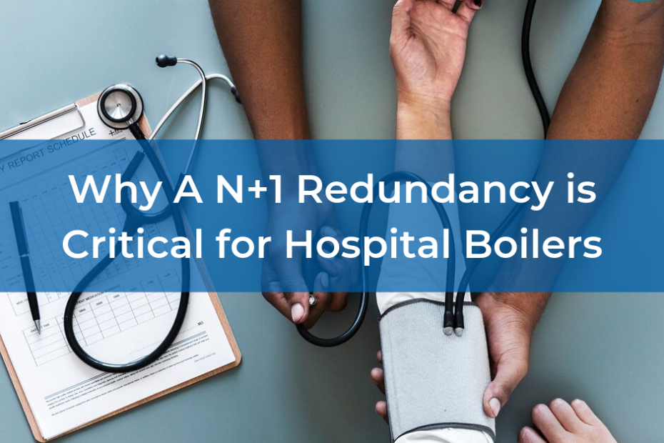 Why A N+1 Redundancy is Critical for Hospital Boilers