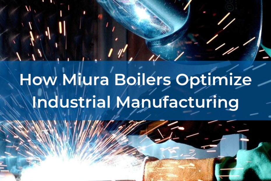 How Miura Boilers Optimize Industrial Manufacturing Operations