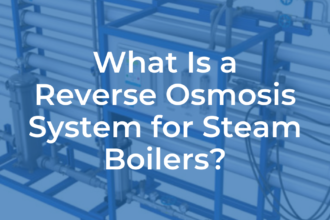 What Is a Reverse Osmosis System for Steam Boilers?