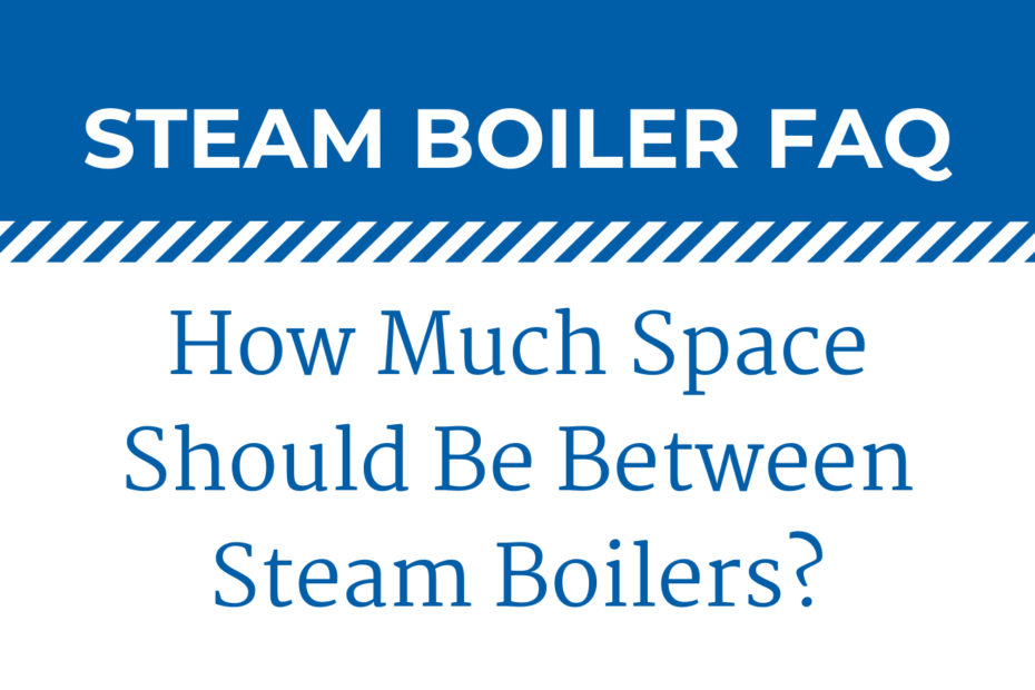 How Much Space Should Be Between Boilers?